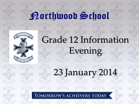 Grade 12 Information Evening 23 January 2014 Northwood School.