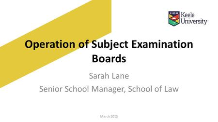 Operation of Subject Examination Boards Sarah Lane Senior School Manager, School of Law March 2015.