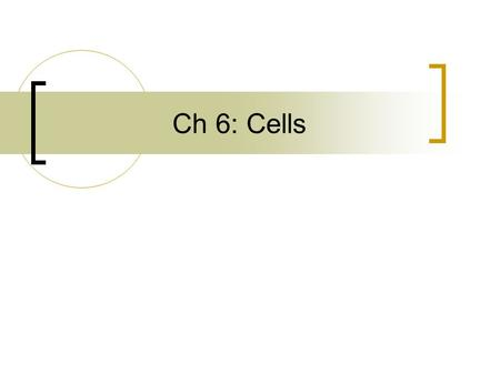Ch 6: Cells.