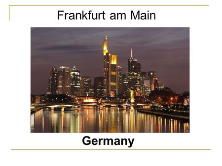 "Frankfurt am Main Germany. Where is Frankfurt located? Frankfurt am Main Berlin Federal state ""Hessen"""