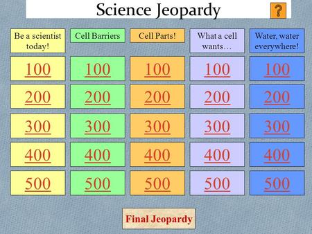 Science Jeopardy 100 200 300 400 500 100 200 300 400 500 100 200 300 400 500 100 200 300 400 500 100 200 300 400 500 Be a scientist today! Cell BarriersCell.