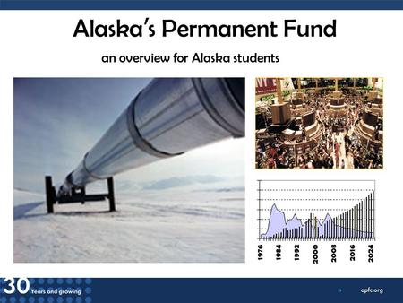 Alaska ' s Permanent Fund an overview for Alaska students.