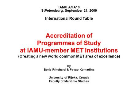 IAMU AGA10 StPetersburg, September 21, 2009 International Round Table Accreditation of Programmes of Study at IAMU-member MET Institutions (Creating a.