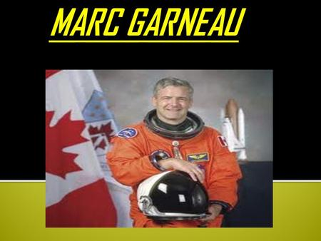  Garneau was appointed an Officer of the Order of Canada in 1984 in recognition of his role as the first Canadian astronaut. He was promoted the rank.