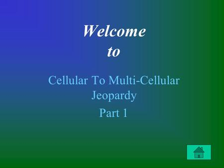 Welcome to Cellular To Multi-Cellular Jeopardy Part 1.