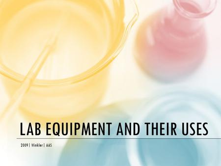 LAB EQUIPMENT AND THEIR USES 2009| Winkler| AAS. INTRODUCTION: You will need to know these items by sight and be able to provide the proper use for each.