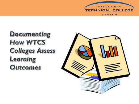 Documenting How WTCS Colleges Assess Learning Outcomes.