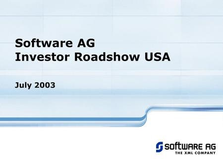 Software AG Investor Roadshow USA July 2003. 2Investor Roadshow USA July 2003 Software AG Profile Germany's second largest software vendor In the high-end,