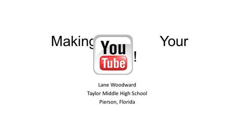 Making Your Tube! Lane Woodward Taylor Middle High School Pierson, Florida.