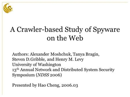 A Crawler-based Study of Spyware on the Web Authors: Alexander Moshchuk, Tanya Bragin, Steven D.Gribble, and Henry M. Levy University of Washington 13.