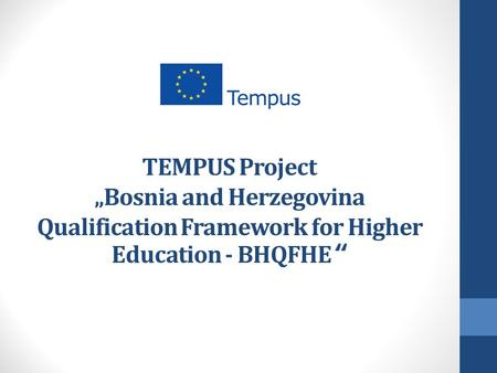 "TEMPUS Project ""Bosnia and Herzegovina Qualification Framework for Higher Education - BHQFHE """