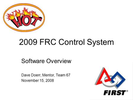 2009 FRC Control System Software Overview Dave Doerr, Mentor, Team 67 November 15, 2008.