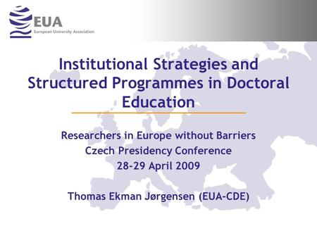 Institutional Strategies and Structured Programmes in Doctoral Education Researchers in Europe without Barriers Czech Presidency Conference 28-29 April.