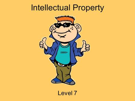 Intellectual Property Level 7. Hey Everybody! My name is Tek. I ' m going to be your guide today! I ' m a part of i-SAFE America, and we are concerned.