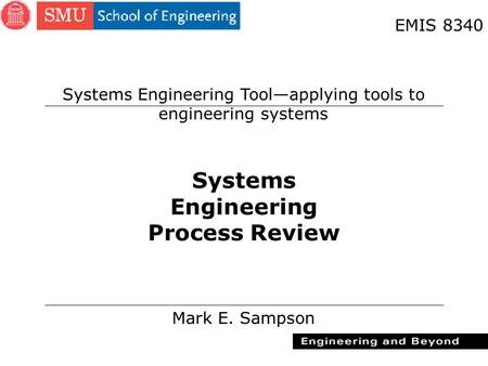 1 Systems Engineering Process Review Mark E. Sampson EMIS 8340 Systems Engineering Tool—applying tools to engineering systems.