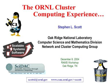 Oak Ridge National Laboratory — U.S. Department of Energy 1 The ORNL Cluster Computing Experience… Stephen L. Scott Oak Ridge National Laboratory Computer.
