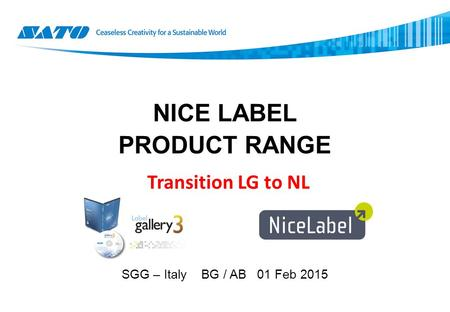 NICE LABEL PRODUCT RANGE SGG – Italy BG / AB 01 Feb 2015 Transition LG to NL.