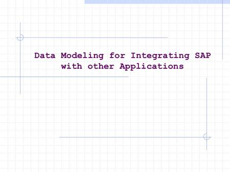 Data Modeling for Integrating SAP with other Applications.