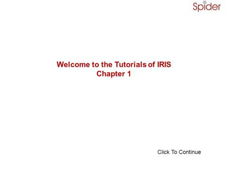 Welcome to the Tutorials of IRIS Chapter 1 Click To Continue.