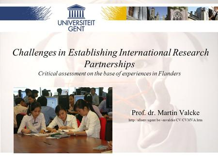 1 Challenges in Establishing International Research Partnerships Critical assessment on the base of experiences in Flanders Prof. dr. Martin Valcke