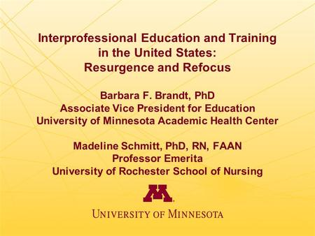 Interprofessional Education and Training in the United States: Resurgence and Refocus Barbara F. Brandt, PhD Associate Vice President for Education University.