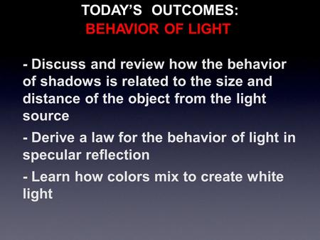 - Discuss and review how the behavior of shadows is related to the size and distance of the object from the light source - Derive a law for the behavior.