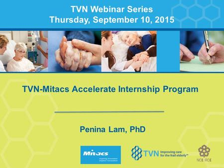 TVN-Mitacs Accelerate Internship Program Penina Lam, PhD TVN Webinar Series Thursday, September 10, 2015.