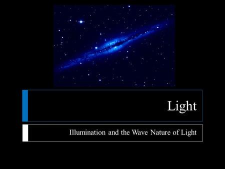 Light Illumination and the Wave Nature of Light.  Light  Light and sound are two methods by which you can receive information  Of the two, light seems.