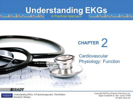 Copyright ©2010 by Pearson Education, Inc. Upper Saddle River, New Jersey 07458 All rights reserved. Understanding EKGs: A Practical Approach, Third Edition.