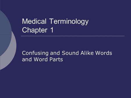 Medical Terminology Chapter 1 Confusing and Sound Alike Words and Word Parts.