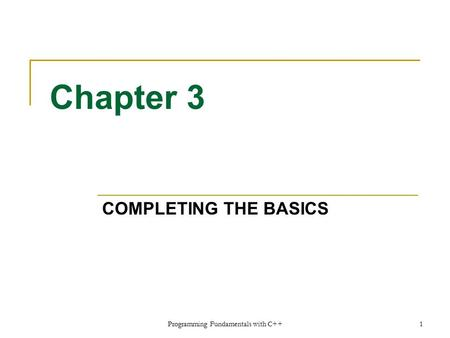 Chapter 3 COMPLETING THE BASICS Programming Fundamentals with C++1.