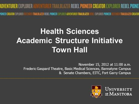 Title of presentation umanitoba.ca Health Sciences Academic Structure Initiative Town Hall November 15, 2012 at 11:00 a.m. Frederic Gaspard Theatre, Basic.