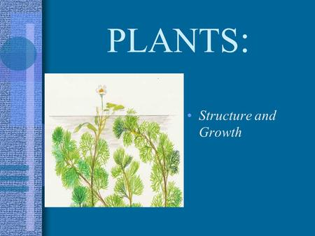 PLANTS: Structure and Growth.