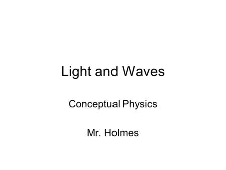 Light and Waves Conceptual Physics Mr. Holmes. In modern physics, light or electromagnetic radiation may be viewed in one of two complementary ways: as.