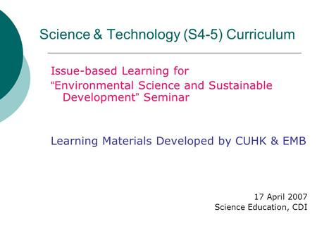 "Science & Technology (S4-5) Curriculum Issue-based Learning for "" Environmental Science and Sustainable Development "" Seminar Learning Materials Developed."