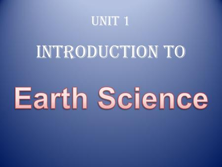 Unit 1 Introduction to. What is Earth Science? With a partner come up with a definition of Earth Science:
