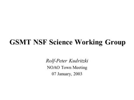 GSMT NSF Science Working Group Rolf-Peter Kudritzki NOAO Town Meeting 07 January, 2003.
