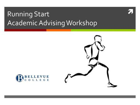  Running Start Academic Advising Workshop Presented by Academic Advisors from Entry & Academic Advising Services 2014.