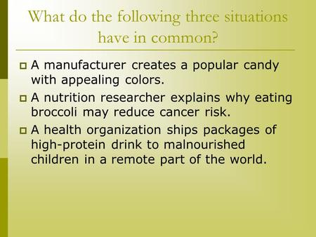 What do the following three situations have in common?  A manufacturer creates a popular candy with appealing colors.  A nutrition researcher explains.