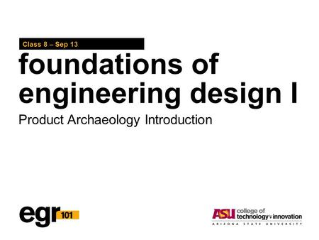 Foundations of engineering design I Class 8 – Sep 13 Product Archaeology Introduction.