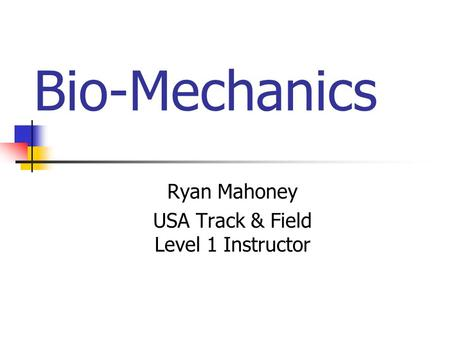 Bio-Mechanics Ryan Mahoney USA Track & Field Level 1 Instructor.