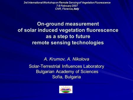 On-ground measurement of solar induced vegetation fluorescence as a step to future remote sensing technologies A. Krumov, A. Nikolova Solar-Terrestrial.