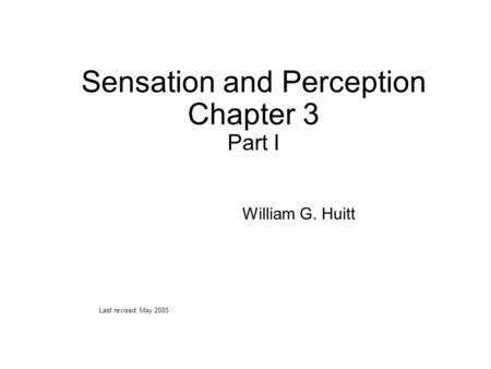 Sensation and Perception Chapter 3 Part I William G. Huitt Last revised: May 2005.