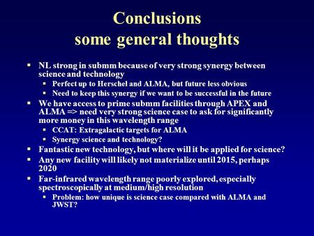 Conclusions some general thoughts  NL strong in submm because of very strong synergy between science and technology  Perfect up to Herschel and ALMA,