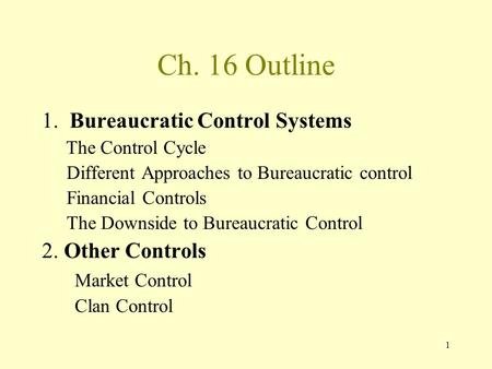 Ch. 16 Outline 1. Bureaucratic Control Systems 2. Other Controls