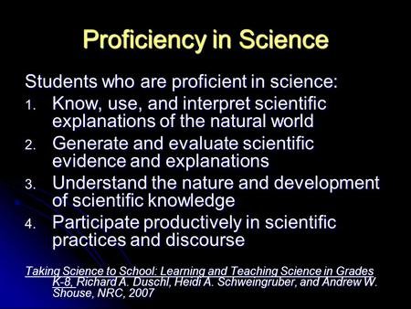 Proficiency in Science Students who are proficient in science: 1. Know, use, and interpret scientific explanations of the natural world 2. Generate and.
