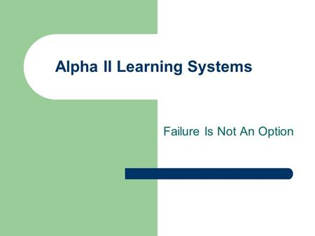 Alpha II Learning Systems Failure Is Not An Option.
