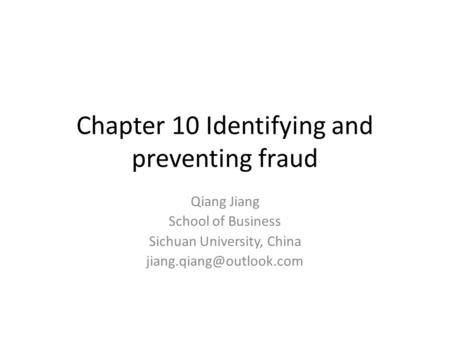 Chapter 10 Identifying and preventing fraud Qiang Jiang School of Business Sichuan University, China