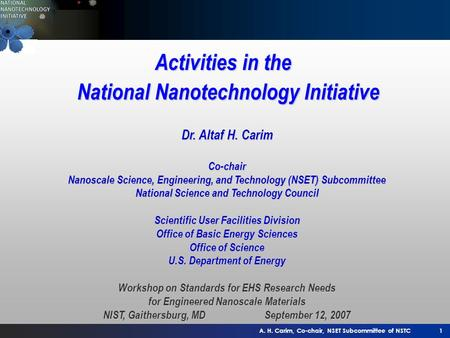 A. H. Carim, Co-chair, NSET Subcommittee of NSTC1 Activities in the National Nanotechnology Initiative Dr. Altaf H. Carim Co-chair Nanoscale Science, Engineering,
