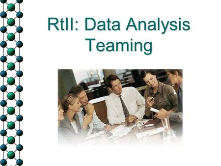 RtII: Data Analysis Teaming. Goals of Today's Session  Compare and contrast types of collaborative teams Building-wide teams Grade-level teams Intervention.